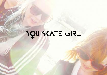 You skate girl